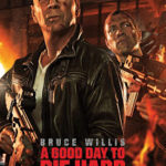 A good day to die hard (2013) – Greu de ucis, dar și mai greu de privit